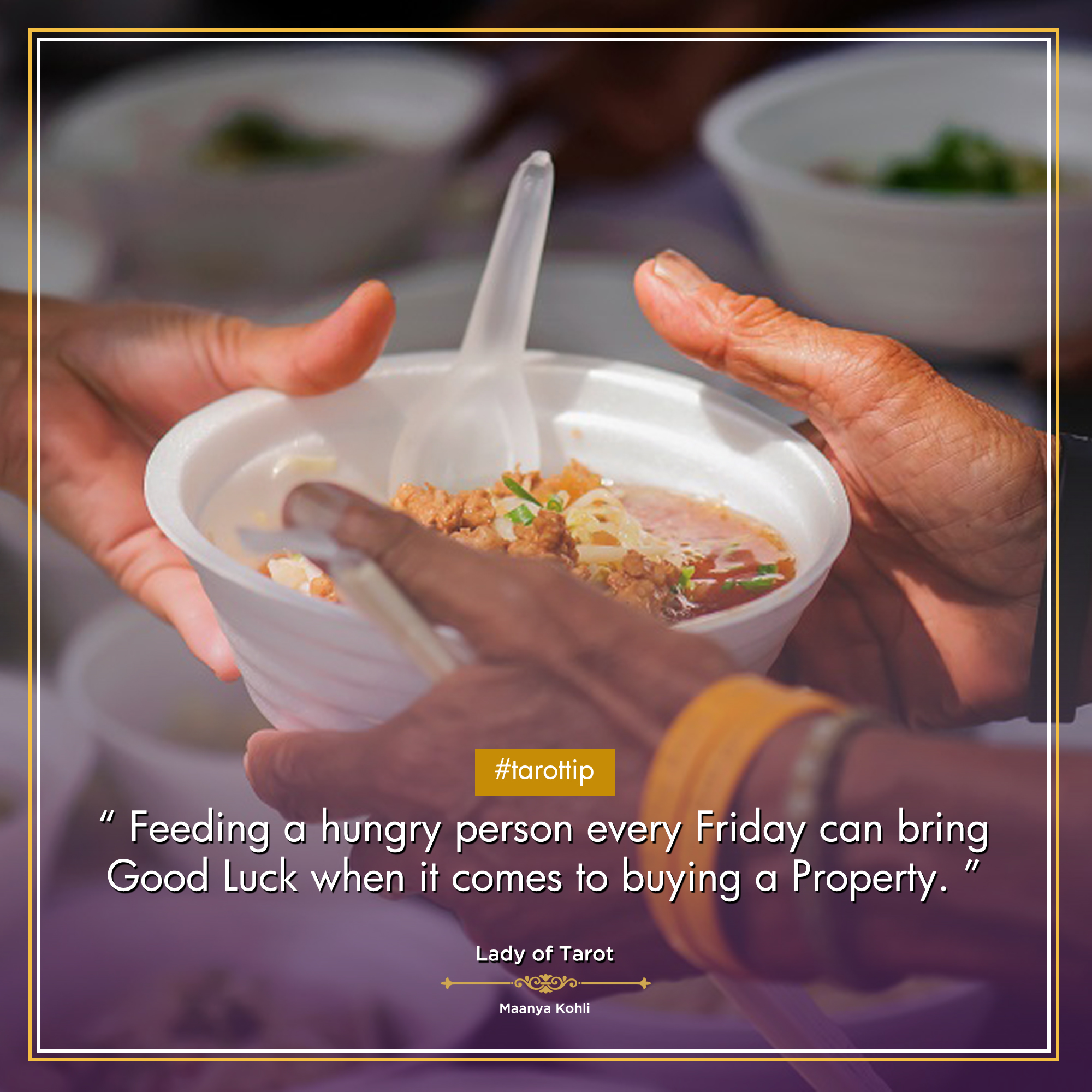 Tarot Tip for buying Property: Feeding a hungry person every Friday can bring good luck when it comes to buying a property.