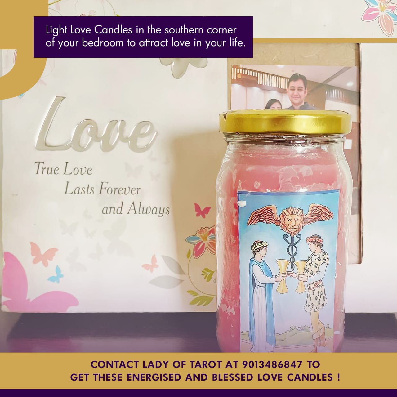 Light Love Candles in the southern corner of your bedroom to attract love in your life.